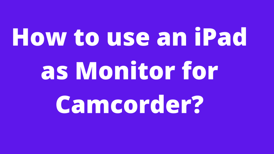 How to use an iPad as Monitor for Camcorder