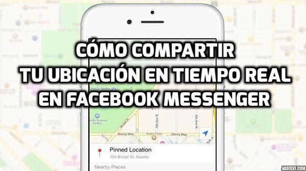 Cómo compartir tu ubicación en tiempo real en Facebook Messenger