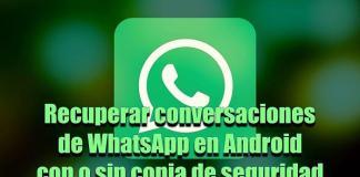 Recuperar conversaciones de WhatsApp con o sin copia de seguridad
