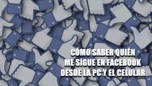 Cómo saber quién me sigue en Facebook desde mi celular y la PC