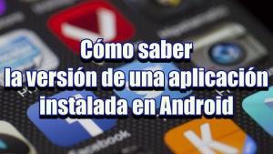 3 formas de saber la versión de una aplicación instalada en Android