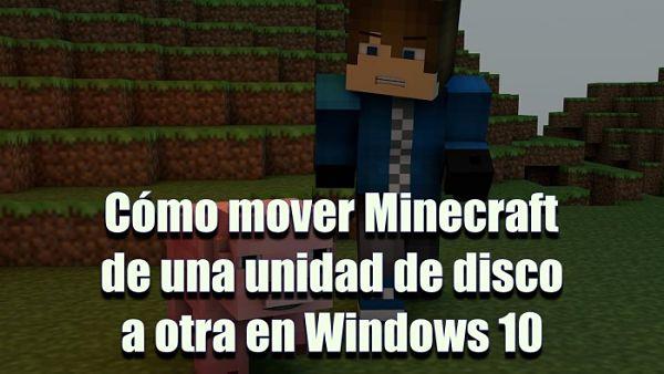 Cómo mover Minecraft a otra unidad de disco en Windows 10