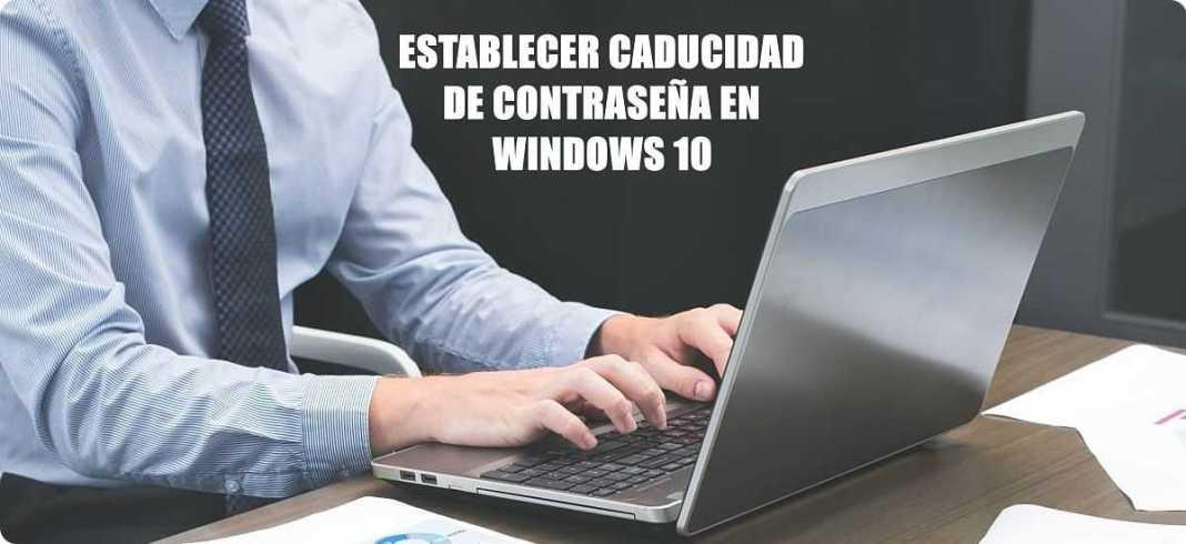 Cambiar caducidad de contraseña en Windows 10