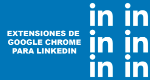 Extensiones de Google Chrome para LinkedIn