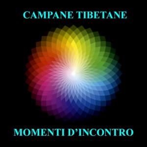 CAMPANE TIBETANE - MOMENTI D'INCONTRO