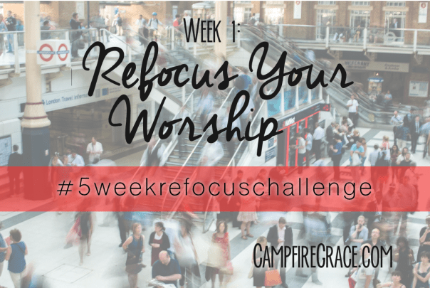 How to Refocus Your Worship