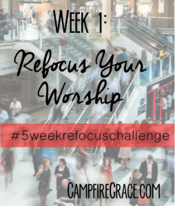 How to refocus your worship and embrace God's best for you: Himself