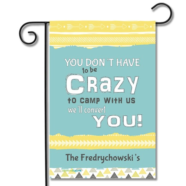 Personalized RV Camping Yard Flag You Don't Have To Be Crazy To Camp With Us We'll Convert You