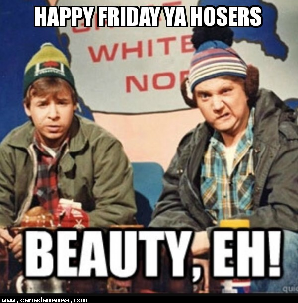 Happy Friday Hosers