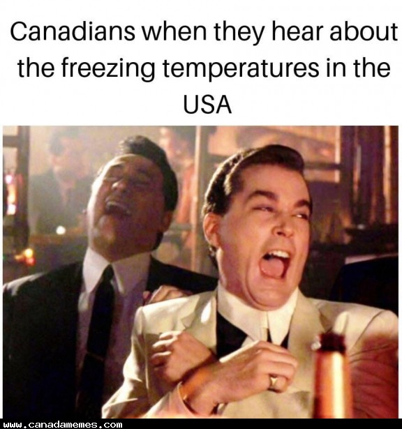 🇨🇦 Canadians when they hear about the freezing temps in the US