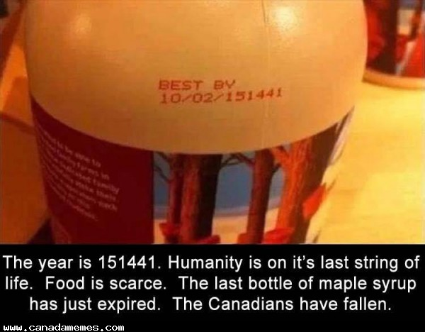 🇨🇦 The year is 151441 and the last remaining bottle of maple syrup has expired