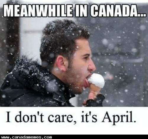 🇨🇦 I don't care, it's April