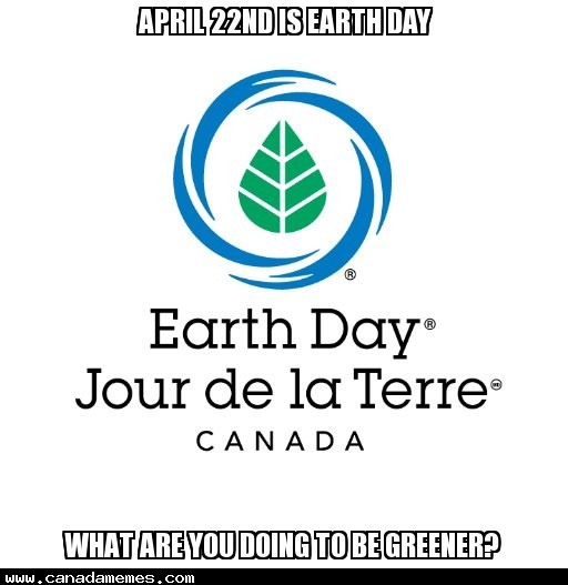 🇨🇦 April 22nd is Earth Day - What are you doing to be greener?