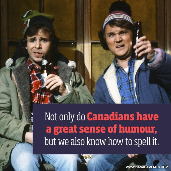 Us Canadians have a great sense of humour!