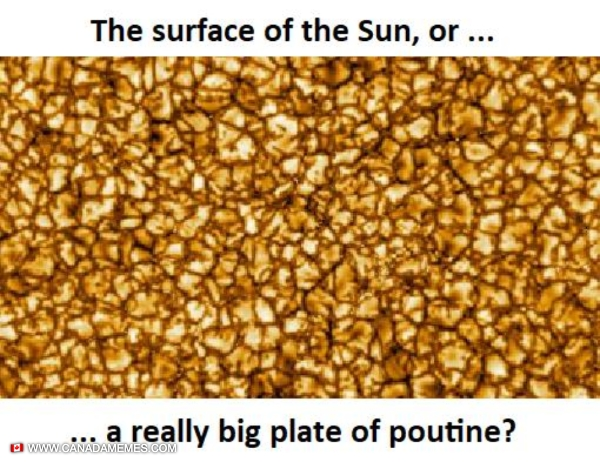 So the sun is poutine?