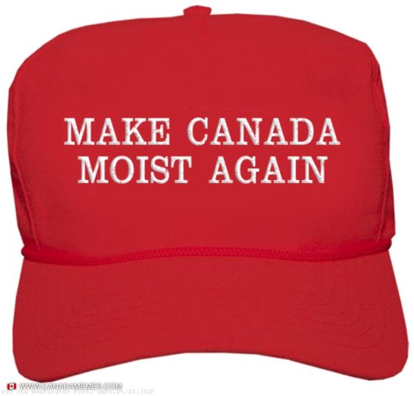 Make Canada Moist Again