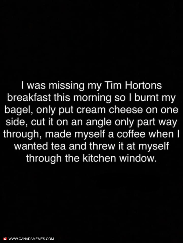 I actually kind of miss going to Tims