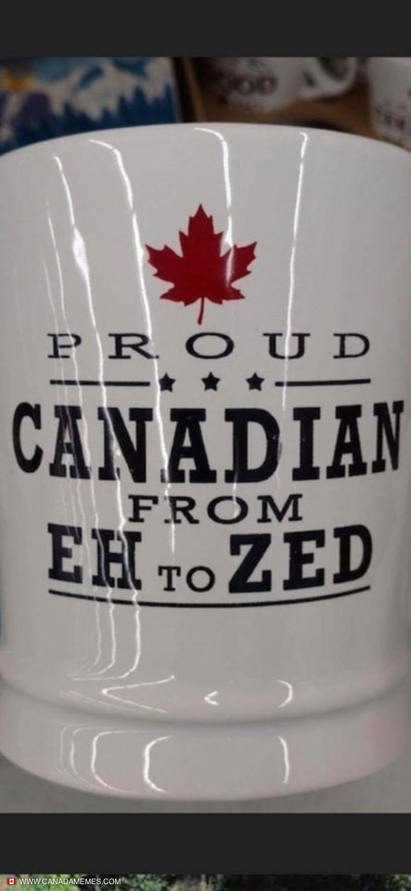 Proud Canadian from Eh to Zed