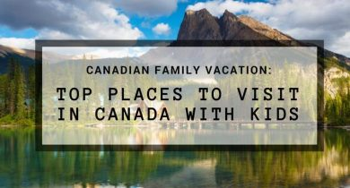 Top Places to Visit in Canada with Kids
