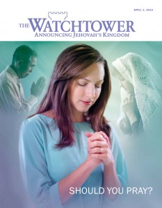 Cover of the April 2014 'The Watchtower' magazine, displaying the magazine's date and title and the subtitle 'Announcing Jehovah's Kingdom', with a large image of a woman praying - two other smaller images of people praying are faded in the background - and the teaser 'Should you pray?'