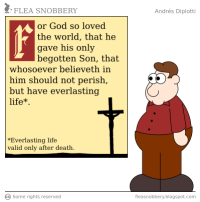 "[The 2010-06-30 Flea Sobbery cartoon, showing the Bible verse John 3:16 with an asterisk on the promise of not perishing and having everlasting life: ""Everlasting life valid only after death."""