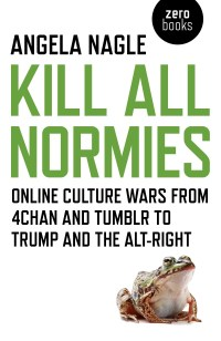 [Cover of Kill All Normies, by Angela Nagle]