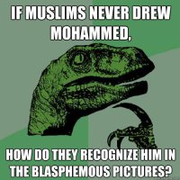 """[A """"Philosophy Raptor"""" meme: """"If Muslims never drew Mohammed, how do they recognize him in the blasphemous pictures?""""]"""