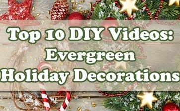 Top 10 Videos: DIY Evergreen Wreaths, Centerpieces, Etc.