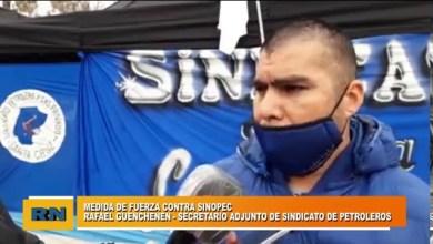 Photo of Redacción Noticias |  Rafael Guenchenen – Medidas de fuerza contra Sinopec