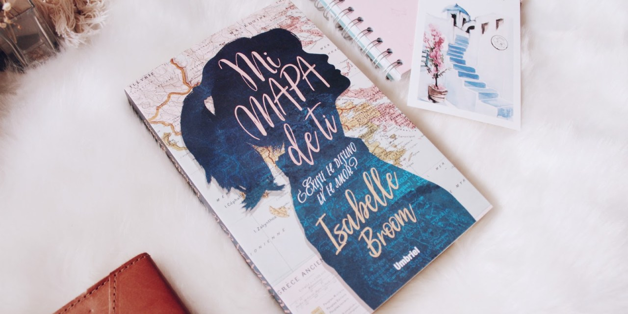 [Reseña – Libro]  Mi mapa de ti de de Isabelle Broom: el amor puede encontrarte incluso en el lugar más inesperado