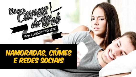 Os Caras da Web - Sua Namorada Encrenca Com Suas Redes Sociais?