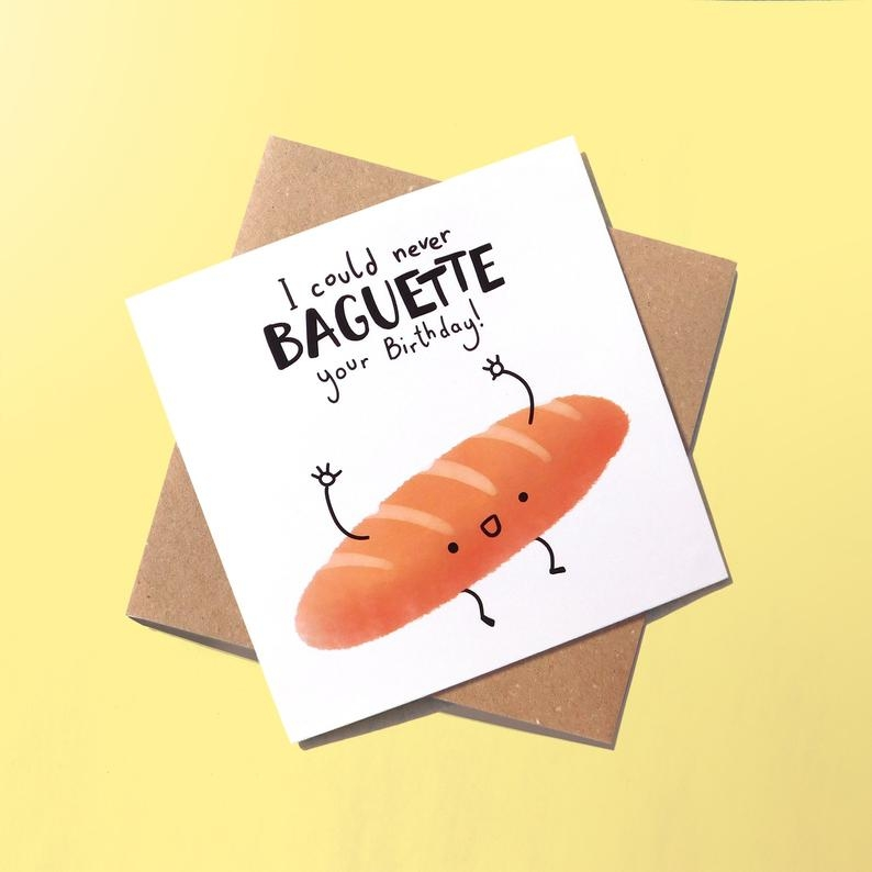 baguette pun birthday card happy birthday card pun greetings card funny birthday card for friend belated birthday card food puns