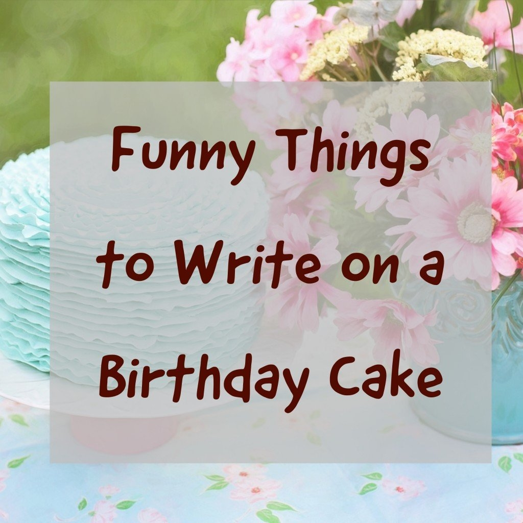 over 100 funny things to write on a birthday cake holidappy