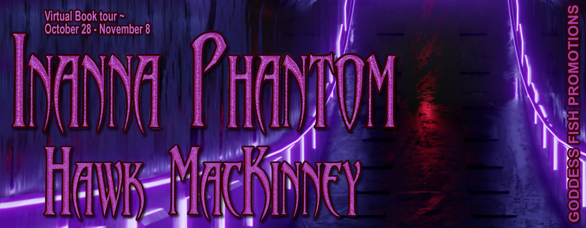 #Interview with Hawk MacKinney, author of Inanna Phantom