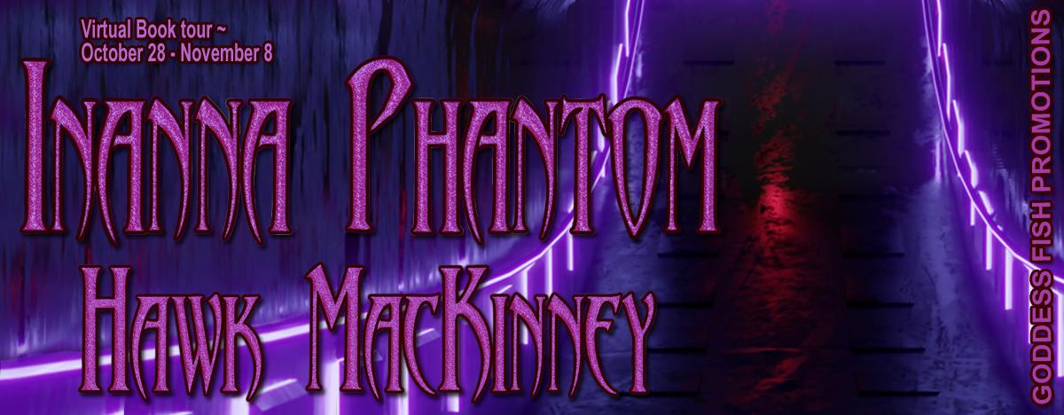 #Interview with Hawk MacKinney, author of Inanna Phantom