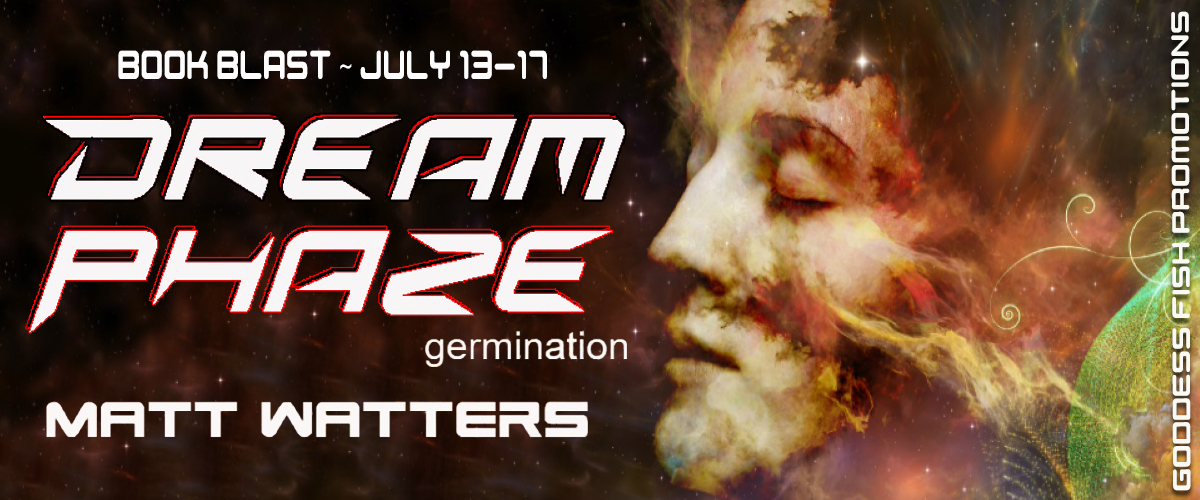 #BookBlast Dream Phaze – Germination by Matt Watters With #Giveaway