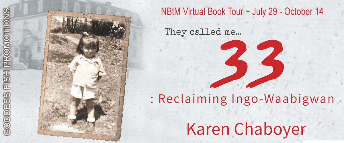 They Called Me 33: Reclaiming Ingo-Waabigwan by Karen Chaboyer