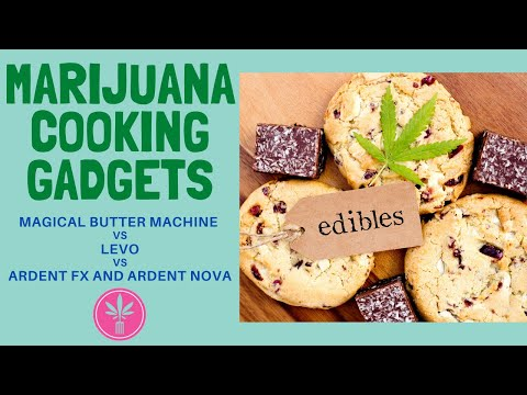 Cannabis Cooking Gadgets: Ardent FX and Nova vs Levo vs Magical Butter Machine