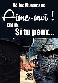 Aime moi enfin si tu peux de Céline Musmeaux