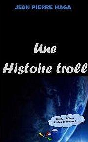 Une histoire de troll de Jean Pierre Haga