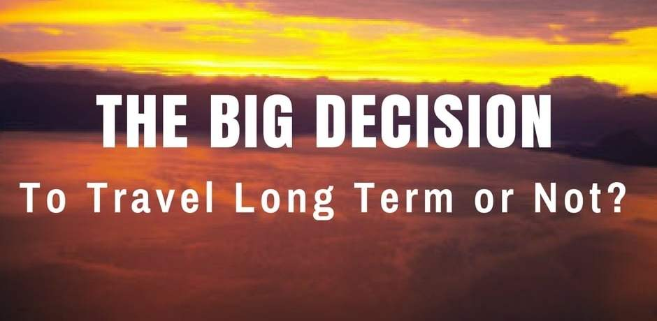 Travel Long-term or Not | The Big Decision