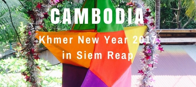 Khmer New Year 2017 in Siem Reap | Cambodia