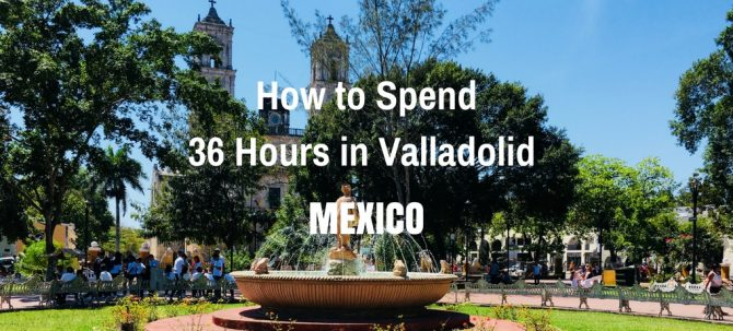 How to Spend 36 Hours in Valladolid, Mexico