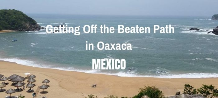 Getting Off the Beaten Path in Oaxaca, Mexico