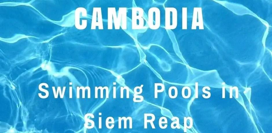 Swimming Pools in Siem Reap | Cambodia