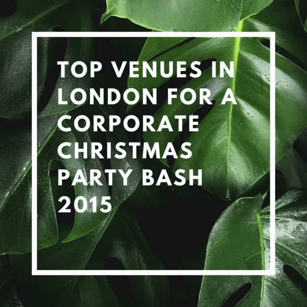 top venues in london for a corporate christmas party bash 2015