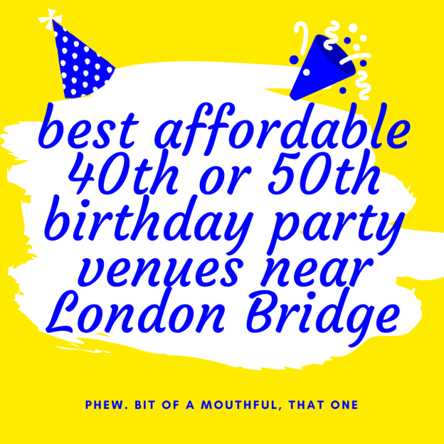 best affordable 40th or 50th birthday party venues near London Bridge