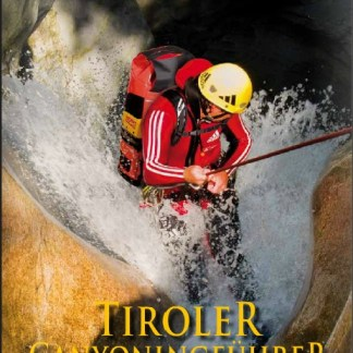 Tiroler Canyoningführer - The Canyoningguide for Tyrol