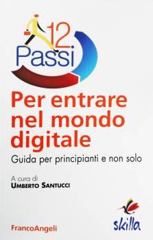 """Recensione di """"Dodici passi per entrare nel mondo digitale. Guida per principianti e non solo"""" a cura di Umberto Santucci"""