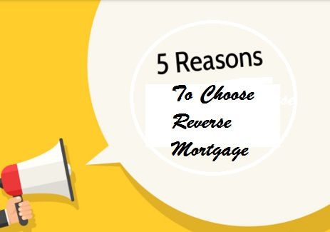 Reasons to Choose Reverse Mortgage